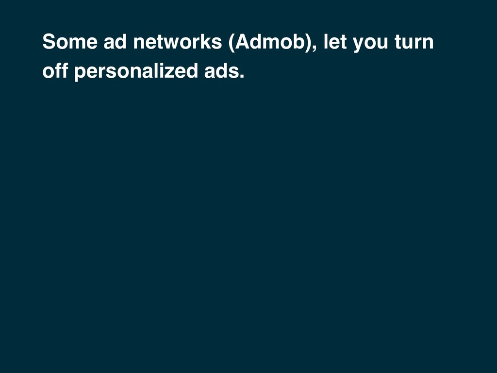 Some ad networks (Admob), let you turn off pers...