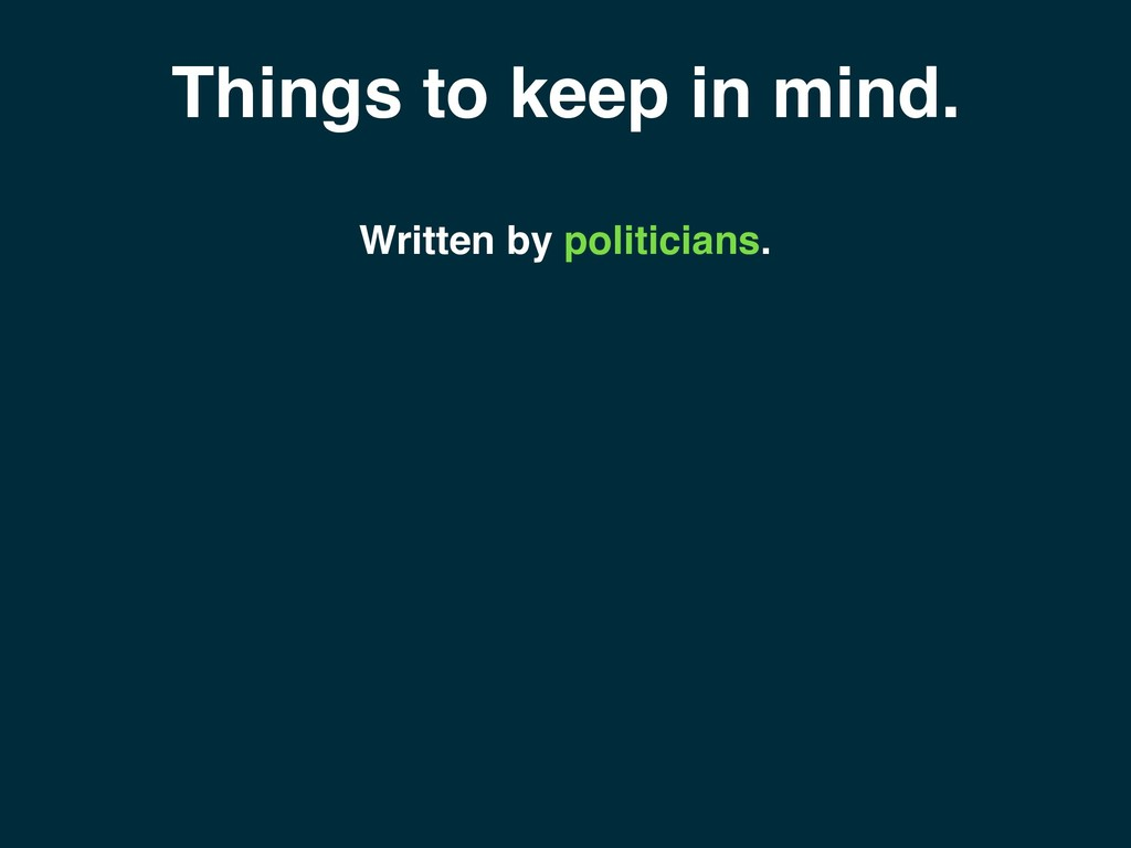 Things to keep in mind. Written by politicians.