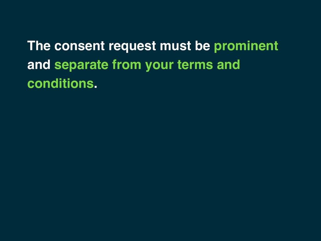 The consent request must be prominent and separ...