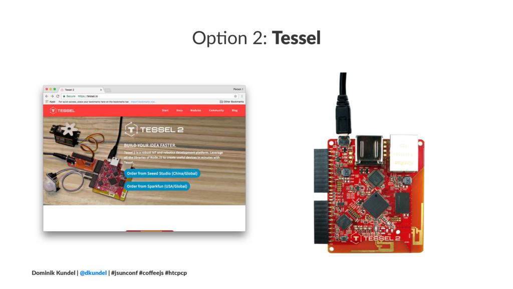 Op#on 2: Tessel Dominik Kundel | @dkundel | #js...