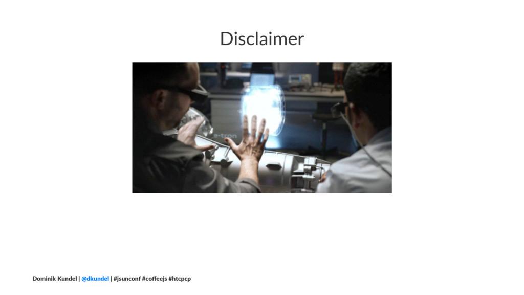 Disclaimer Dominik Kundel | @dkundel | #jsuncon...
