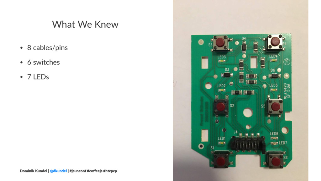 What We Knew • 8 cables/pins • 6 switches • 7 L...