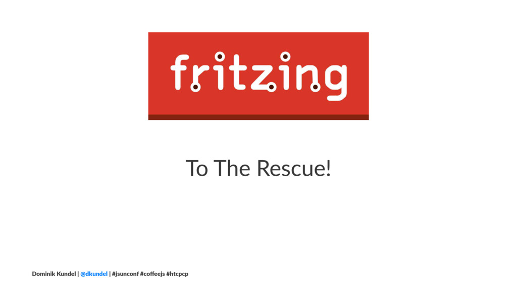 To The Rescue! Dominik Kundel | @dkundel | #jsu...