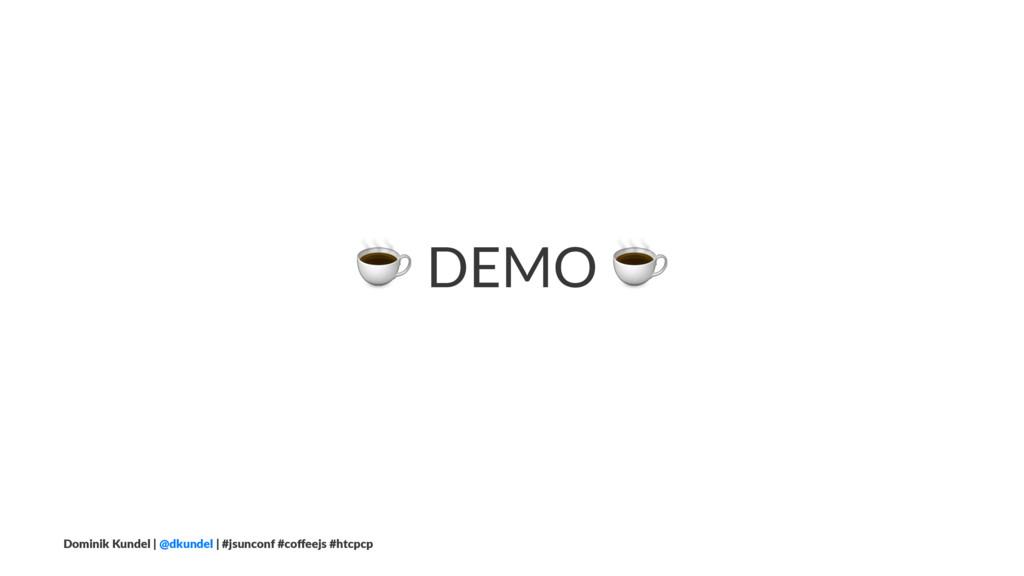 ☕ DEMO ☕ Dominik Kundel | @dkundel | #jsunconf ...