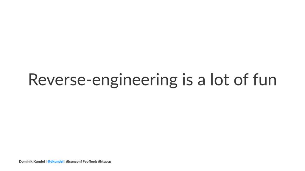 Reverse-engineering is a lot of fun Dominik Kun...