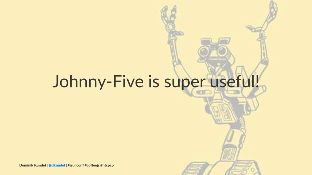 Johnny-Five is super useful! Dominik Kundel | @...