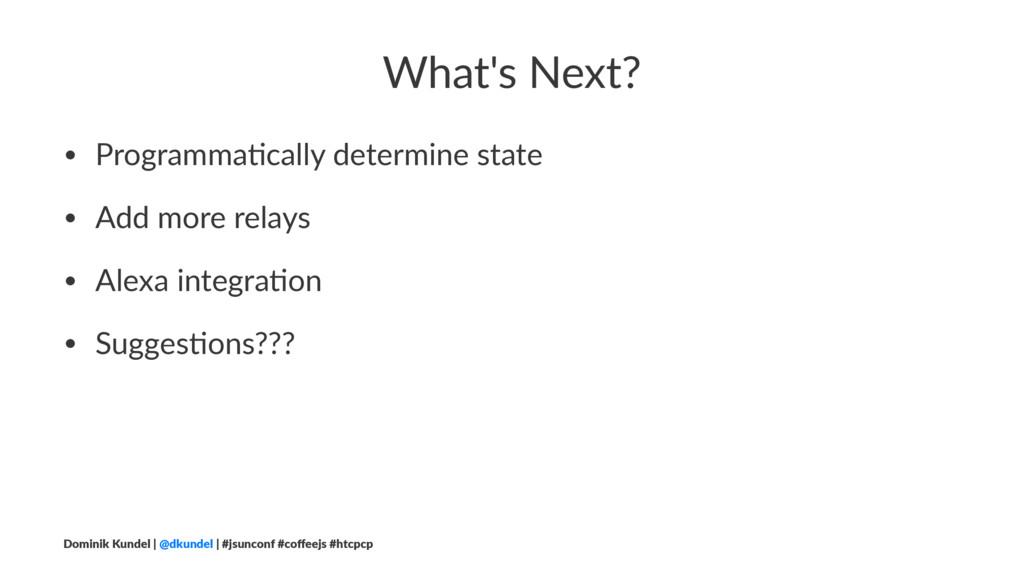 What's Next? • Programma(cally determine state ...