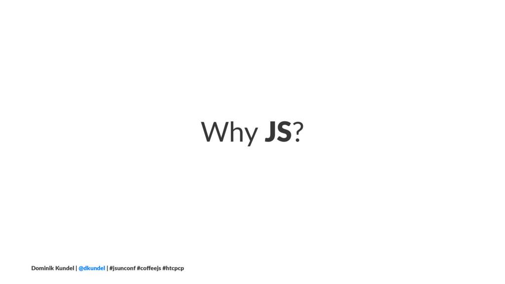 Why JS? Dominik Kundel | @dkundel | #jsunconf #...
