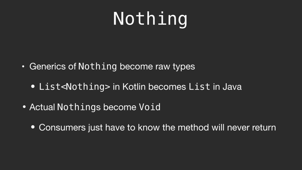 Nothing • Generics of Nothing become raw types ...