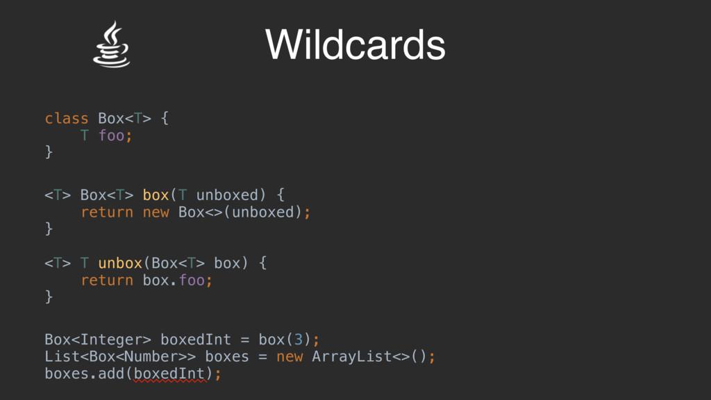 Wildcards class Box<T> { T foo; }B <T> Box<T> b...