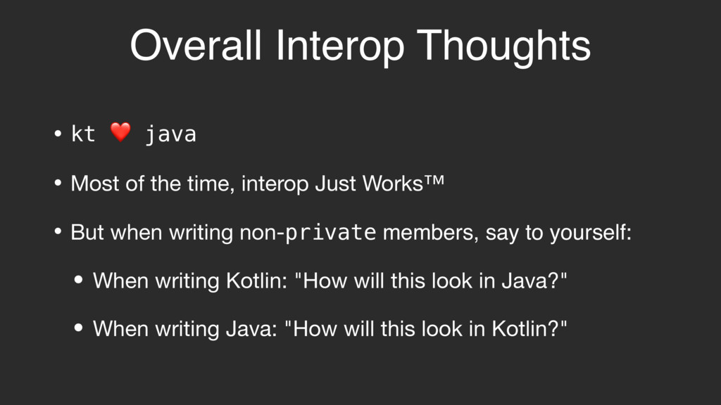 Overall Interop Thoughts • kt ❤ java  • Most of...
