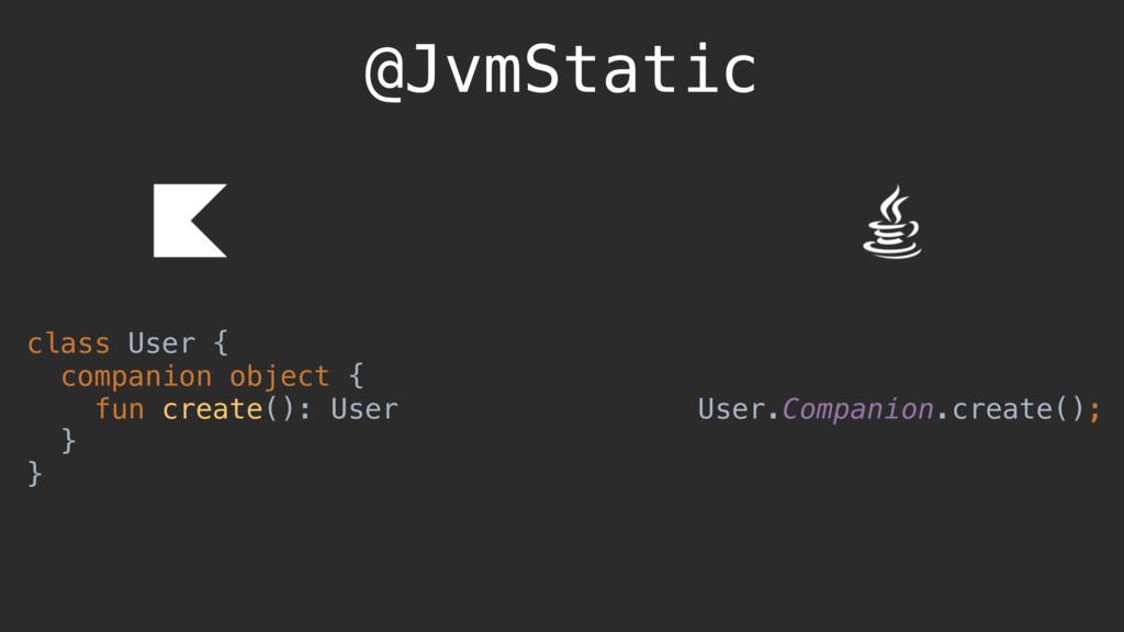 @JvmStatic User.Companion.create(); class User ...