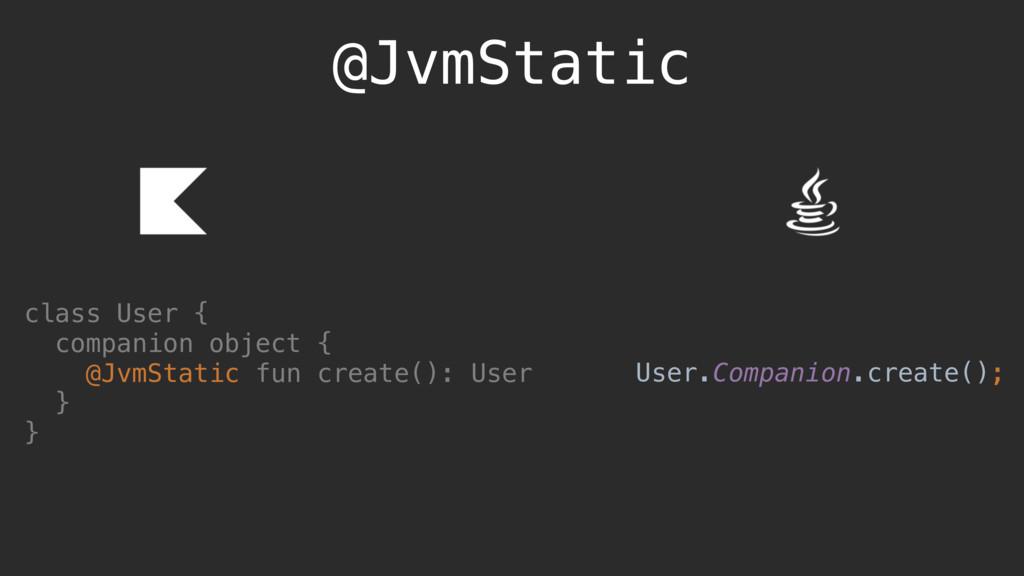 @JvmStatic class User {A companion object {B @J...
