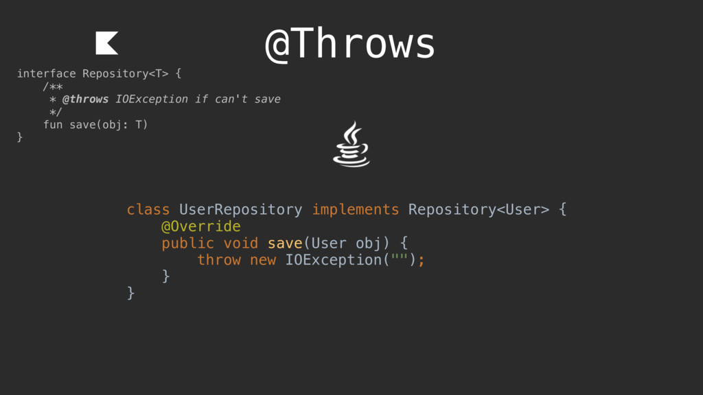 @Throws interface Repository<T> { /** * @throws...