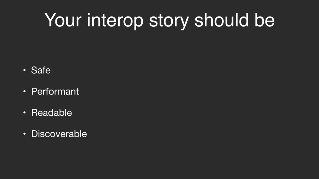 Your interop story should be • Safe  • Performa...