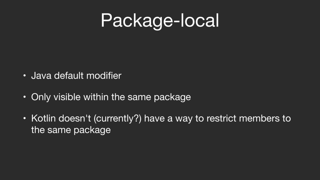 Package-local • Java default modifier  • Only vi...