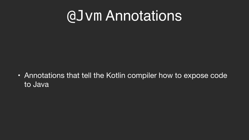 @Jvm Annotations • Annotations that tell the Ko...