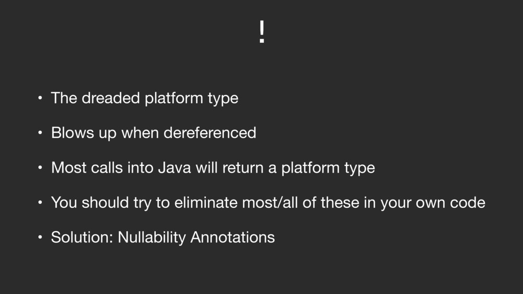 ! • The dreaded platform type  • Blows up when ...