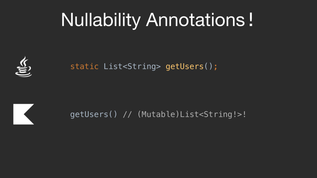 Nullability Annotations! static List<String> ge...