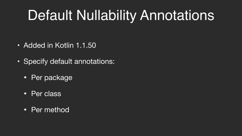 Default Nullability Annotations • Added in Kotl...