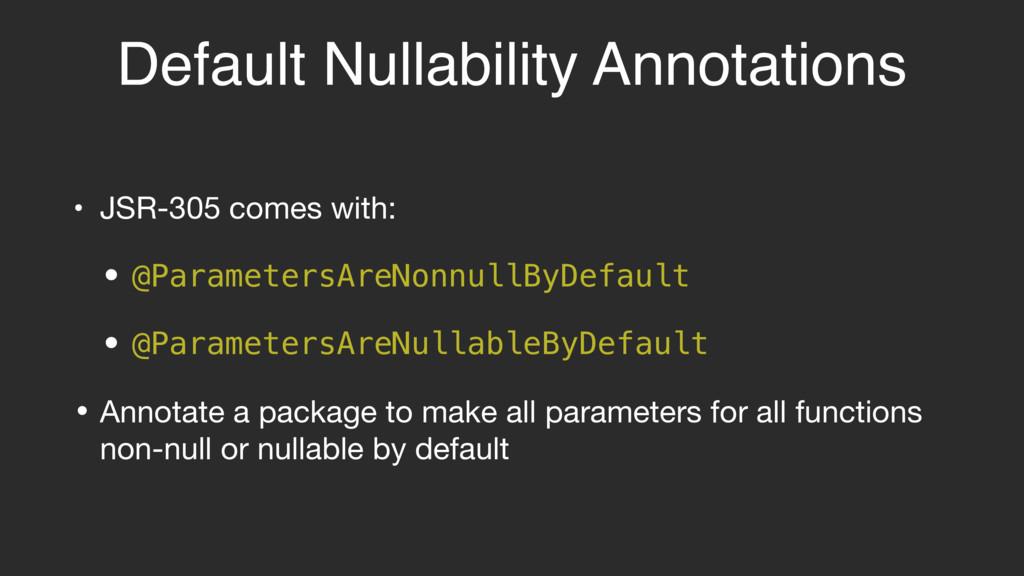 Default Nullability Annotations • JSR-305 comes...