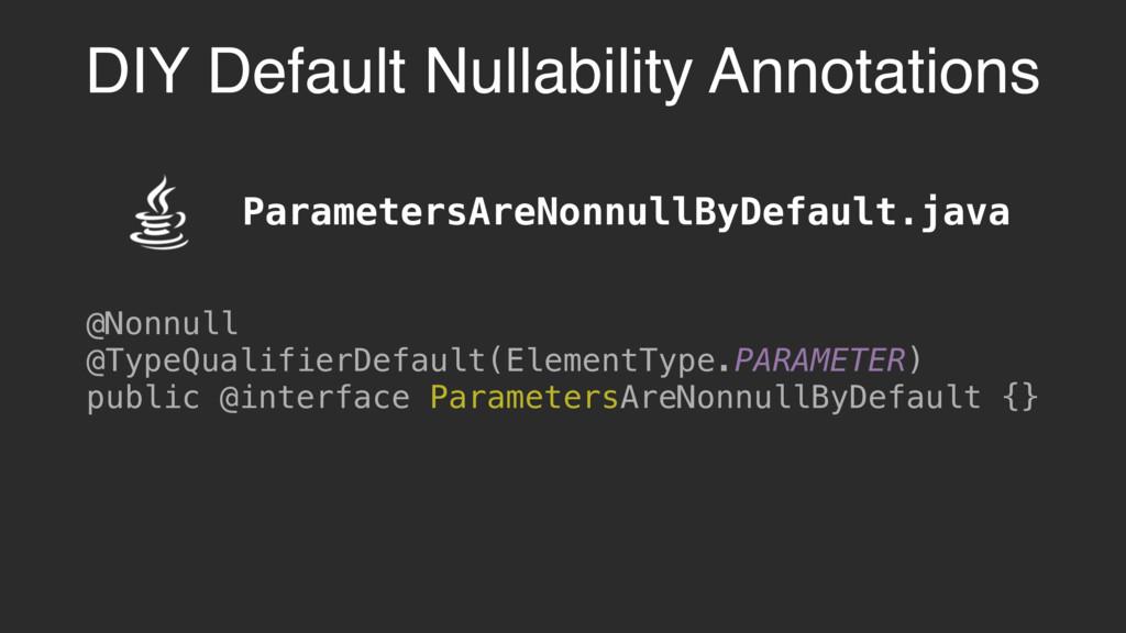 ParametersAreNonnullByDefault.java @Nonnull @Ty...