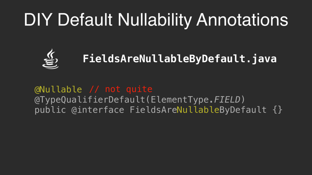 FieldsAreNullableByDefault.java @Nullable @Type...