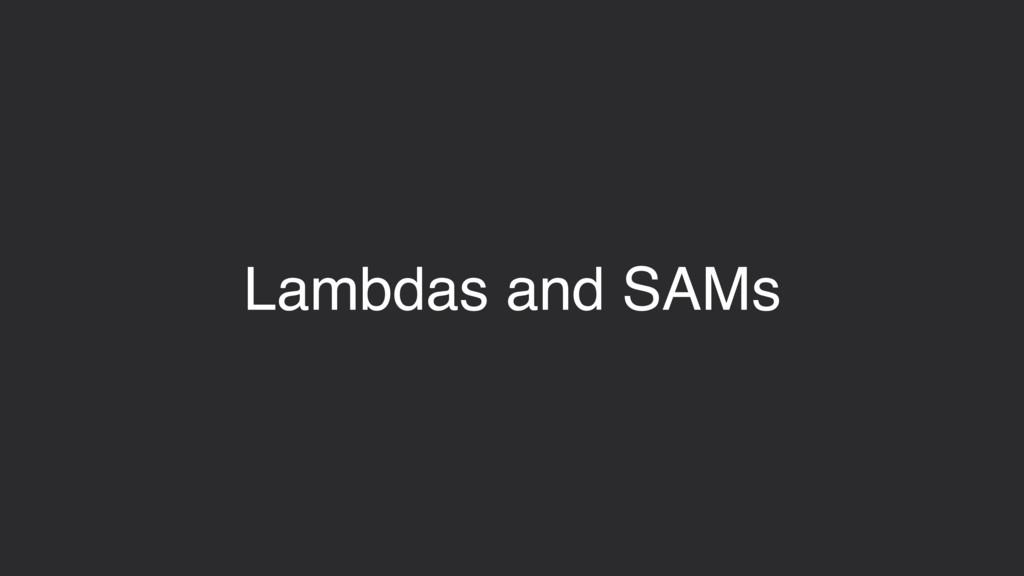 Lambdas and SAMs