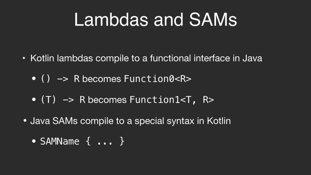 Lambdas and SAMs • Kotlin lambdas compile to a ...