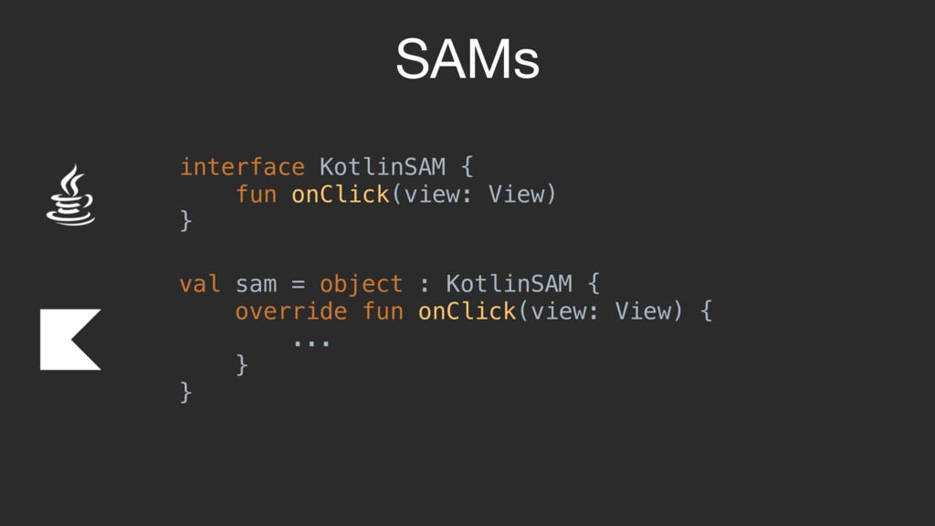 SAMs interface KotlinSAM { fun onClick(view: V...