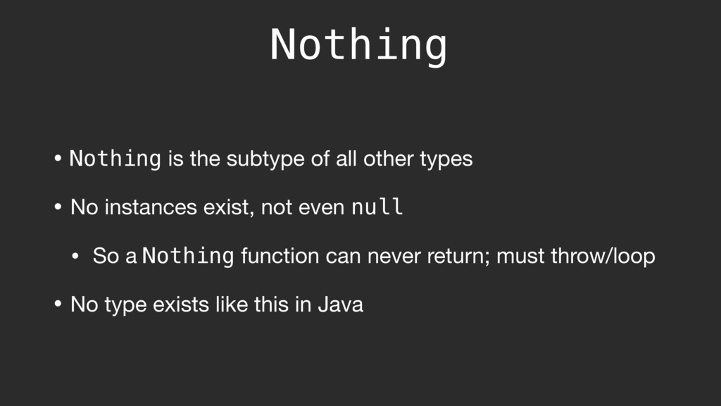 Nothing • Nothing is the subtype of all other t...