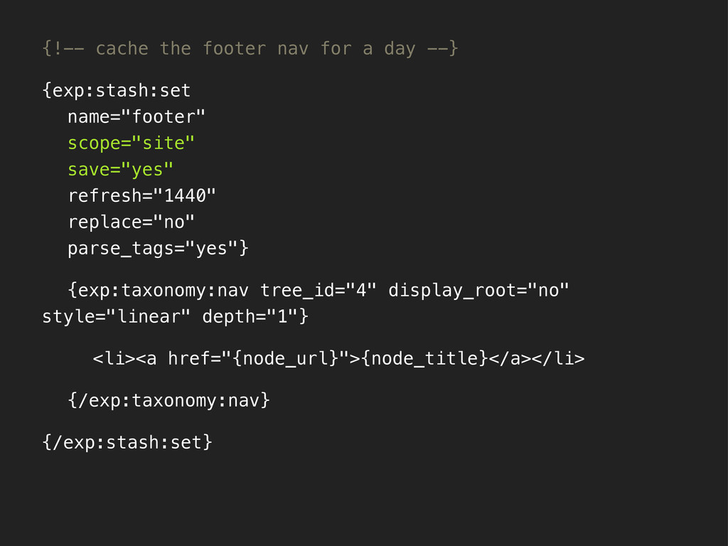 {!-- cache the footer nav for a day --} {exp:st...