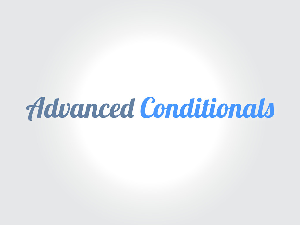 Advance Conditional