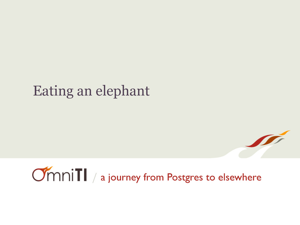 / Eating an elephant a journey from Postgres to...