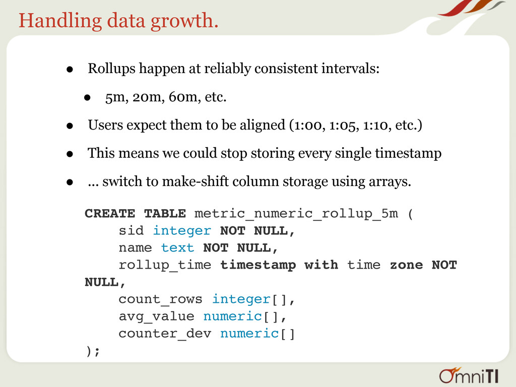 Handling data growth. • Rollups happen at relia...