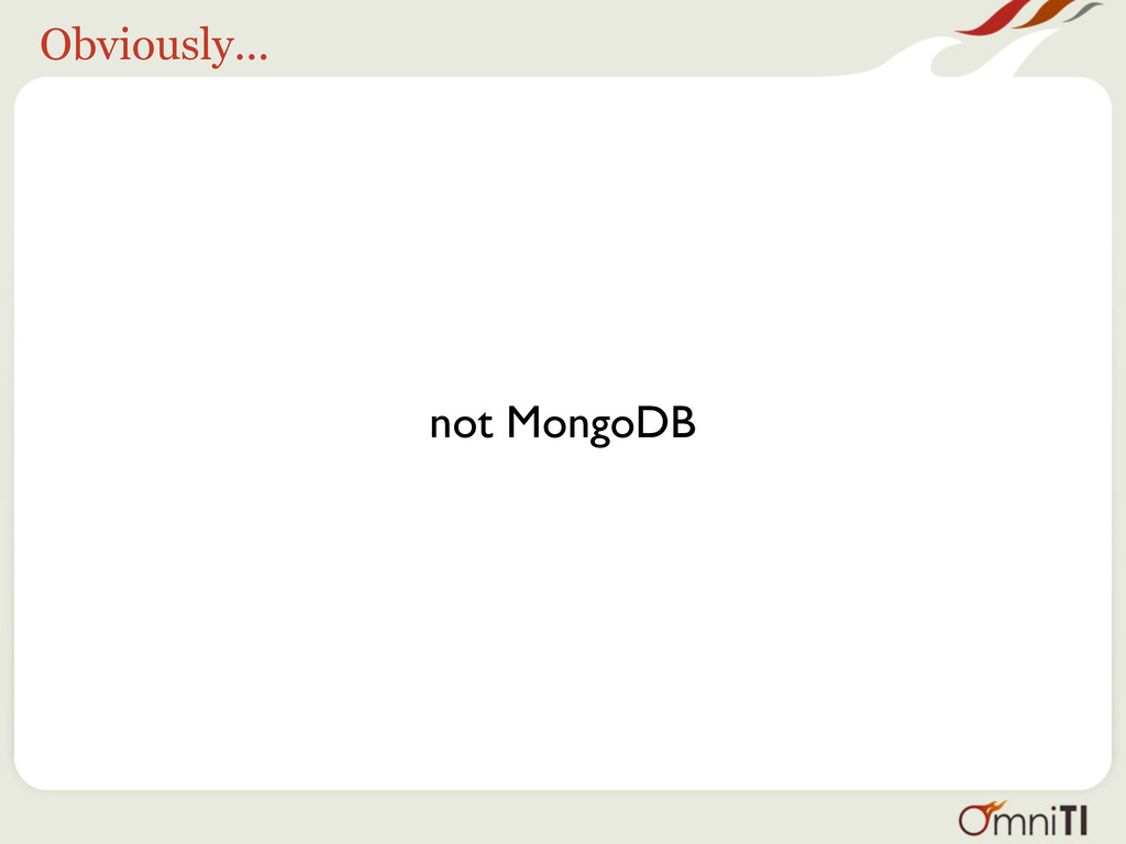 Obviously... not MongoDB
