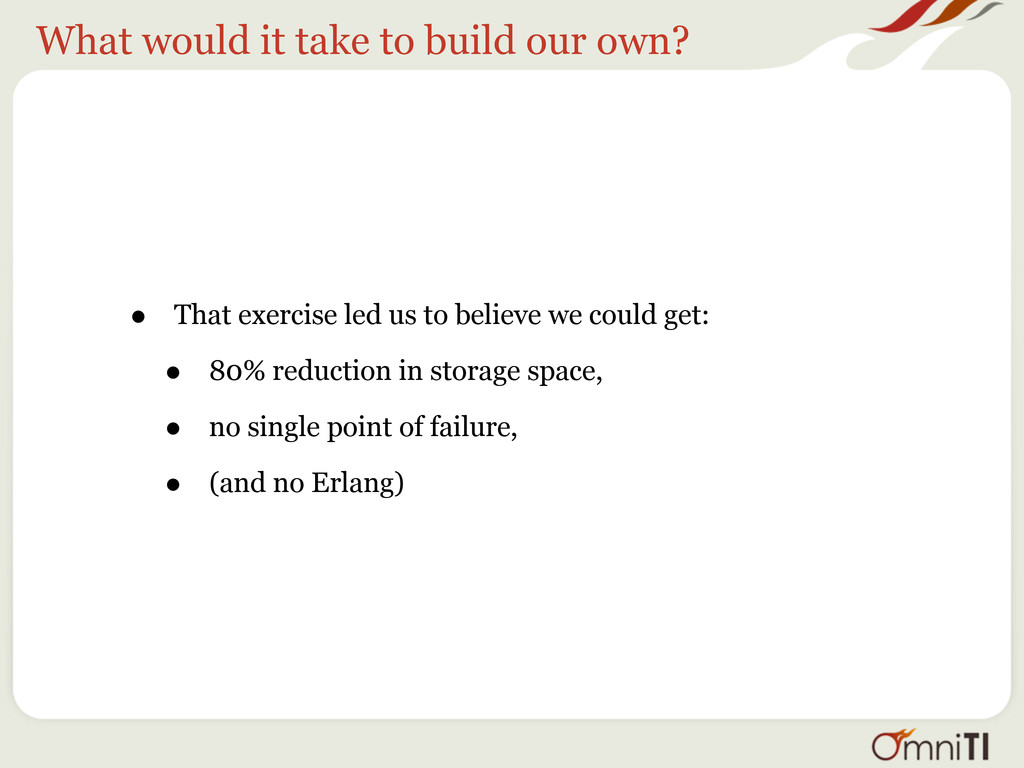 What would it take to build our own? • That exe...
