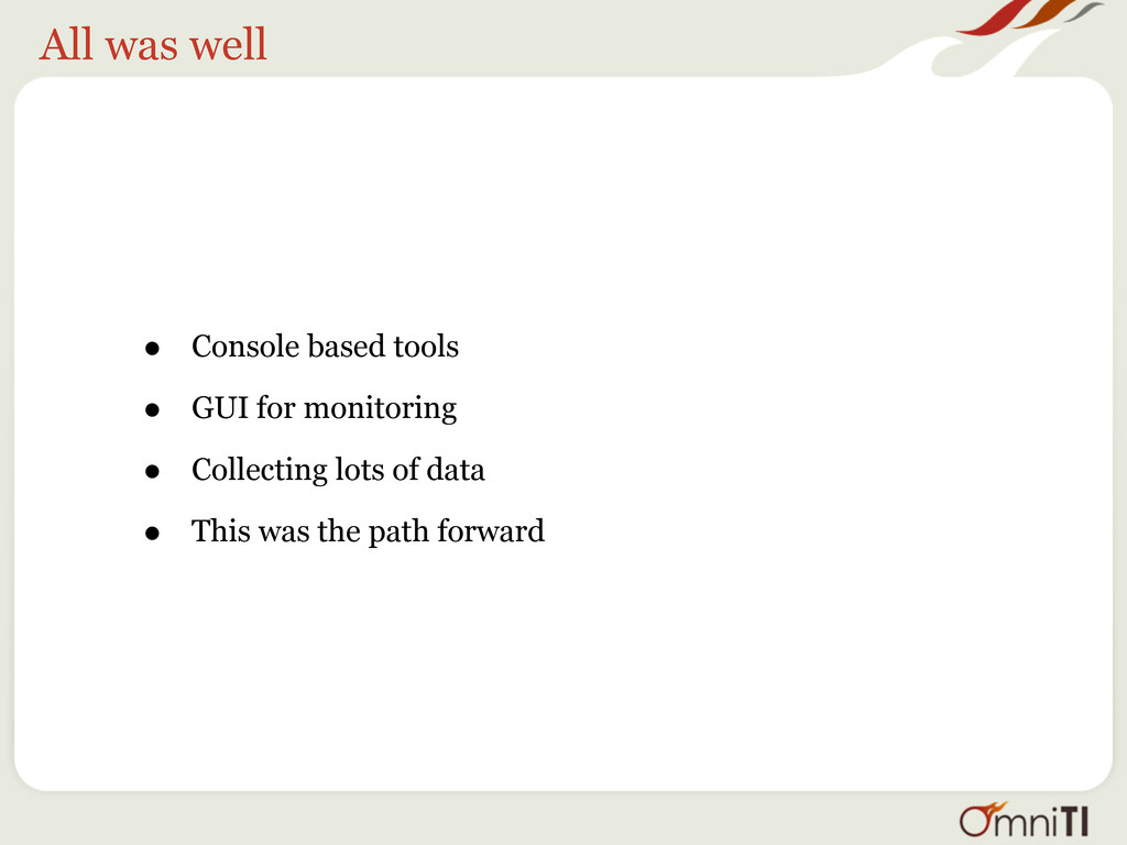 All was well • Console based tools • GUI for mo...