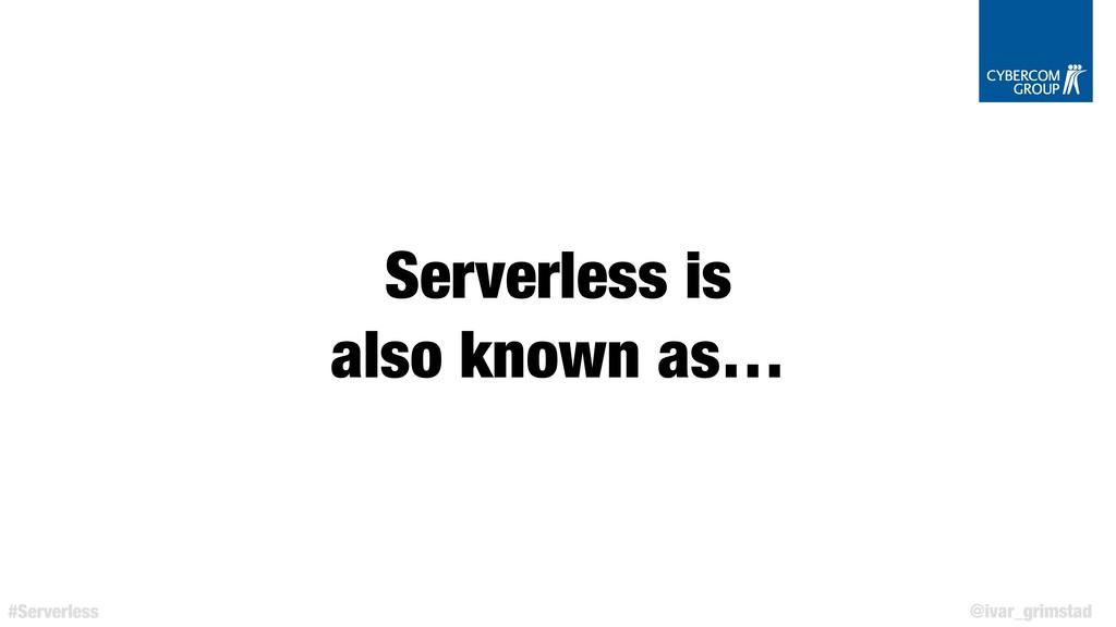 @ivar_grimstad #Serverless Serverless is also k...
