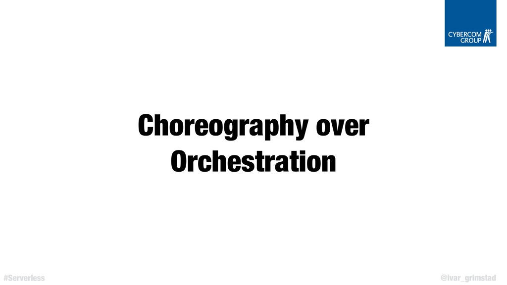 @ivar_grimstad #Serverless Choreography over Or...