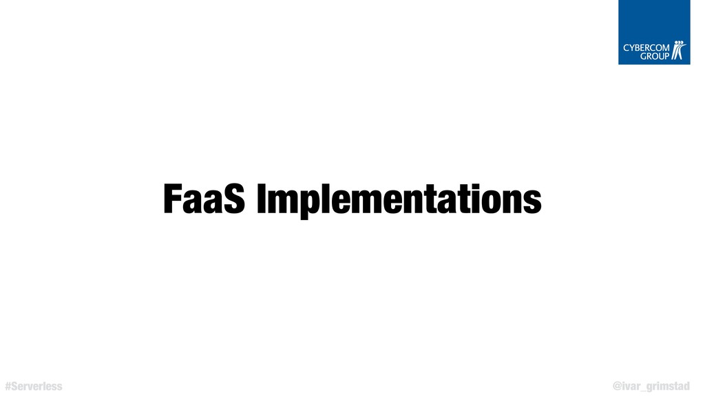 @ivar_grimstad #Serverless FaaS Implementations