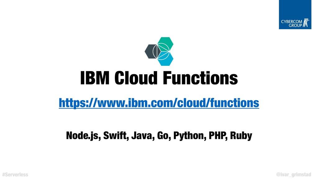 @ivar_grimstad #Serverless IBM Cloud Functions ...