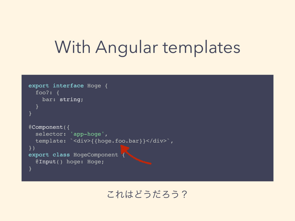 With Angular templates export interface Hoge { ...