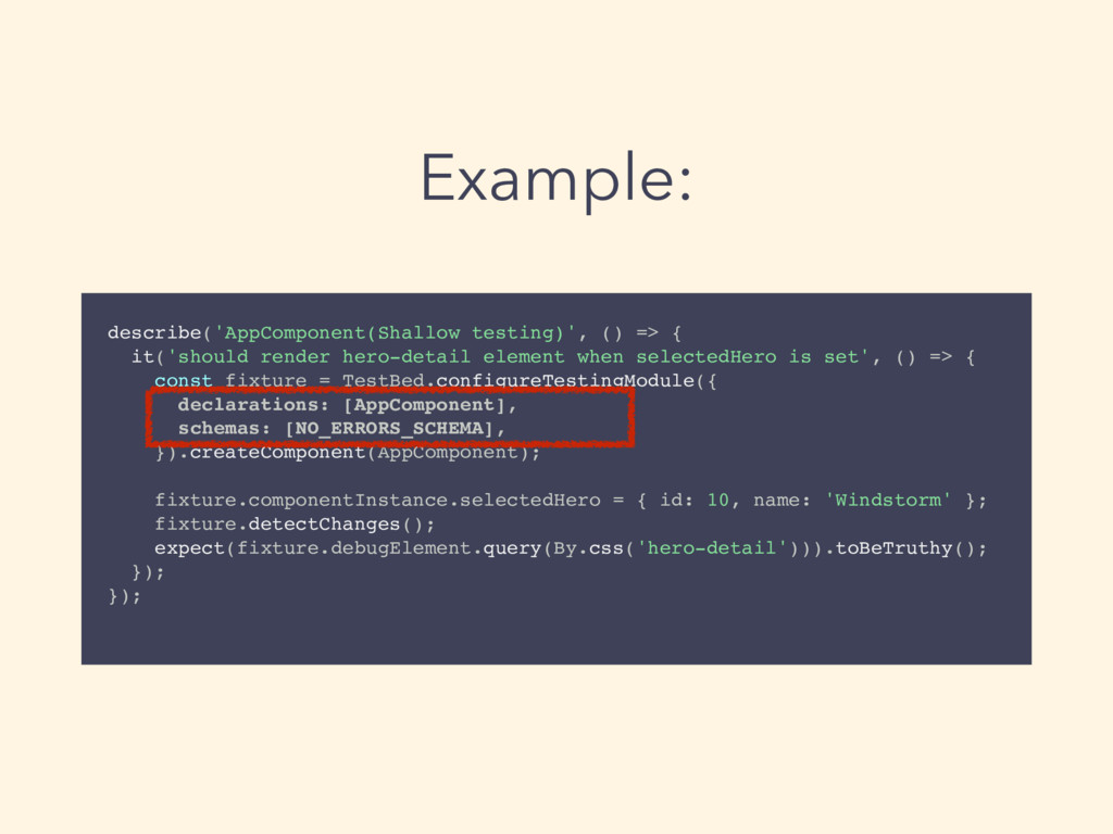 Example: describe('AppComponent(Shallow testing...