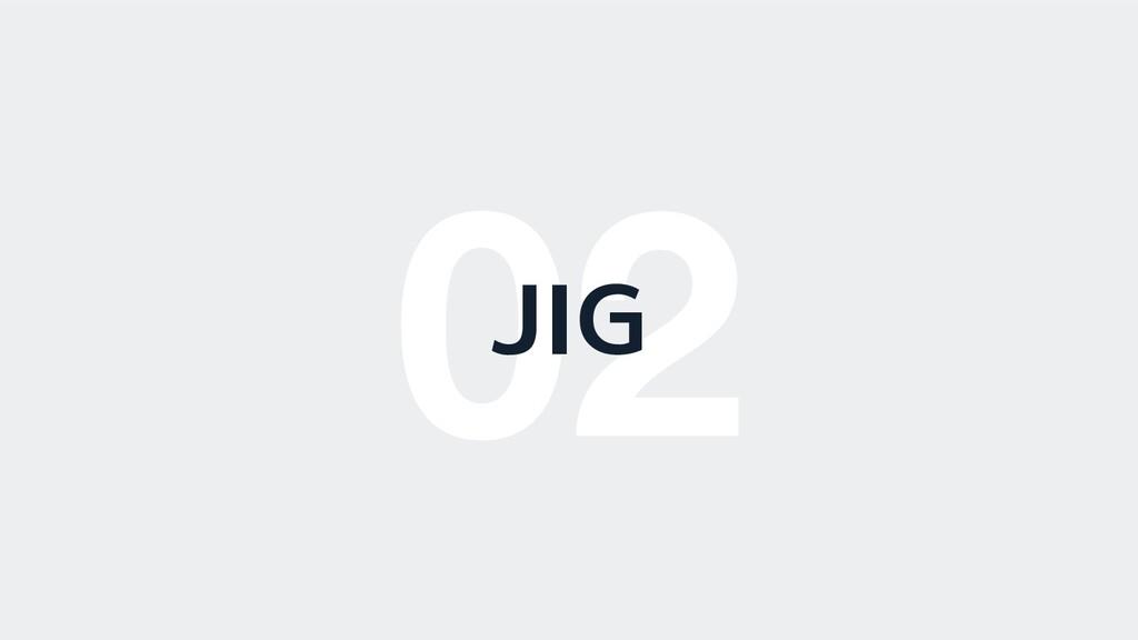 02 JIG