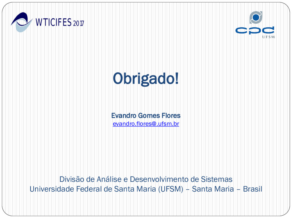 Obrigado! Evandro Gomes Flores evandro.flores@....