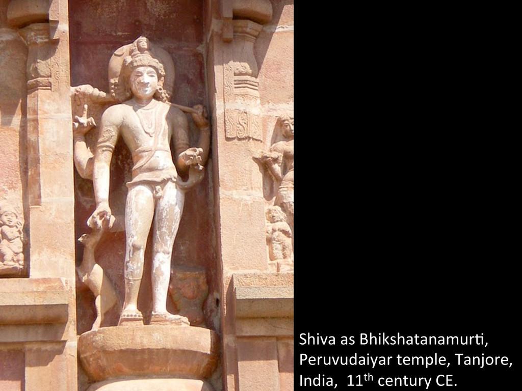 Shiva as Bhikshatanamur^,  Peruvudaiya...