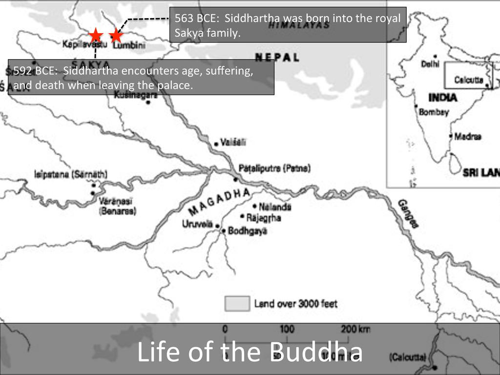 563 BCE:  Siddhartha was born in...
