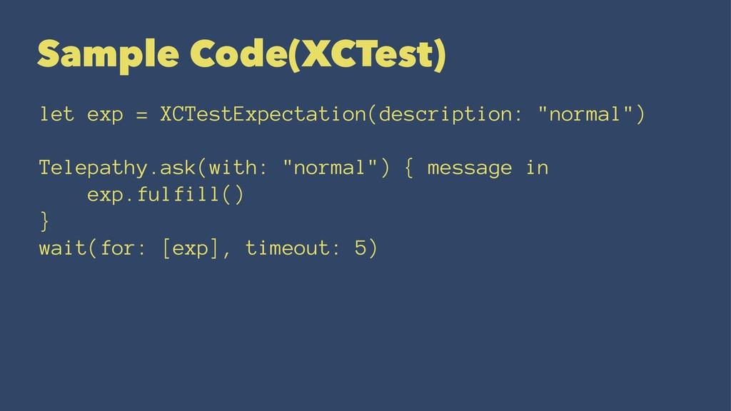 Sample Code(XCTest) let exp = XCTestExpectation...