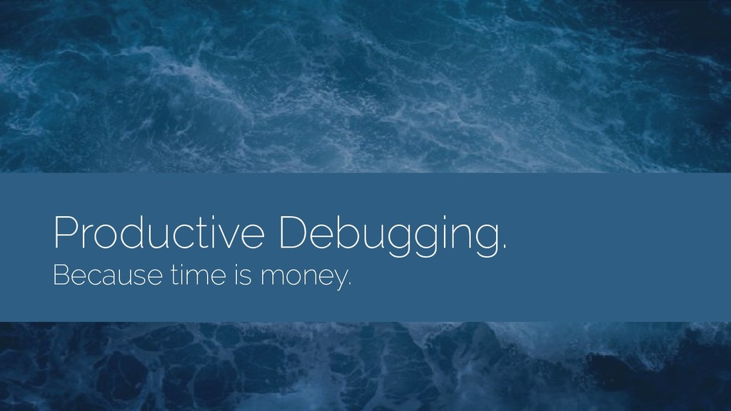 Productive Debugging.